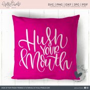 This southern SVG file features the phrase, Hush Your Mouth! My grams said this all the time! This adorable design is perfect for your cute DIY home decor projects. A southern SVG file design that can be used with Cricut or Silhouette Cameo. This design features hand lettering that can't be found anywhere else. Use this SVG for t-shirts, totes, pillow, and more. Super cute! Visit hollypixels.com to learn more about SVGs and brush lettering.