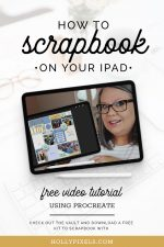 Learn how to scrapbook on the iPad with Procreate and Holly Pixels