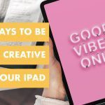5 Ways to Be Creative with Your iPad in 2021