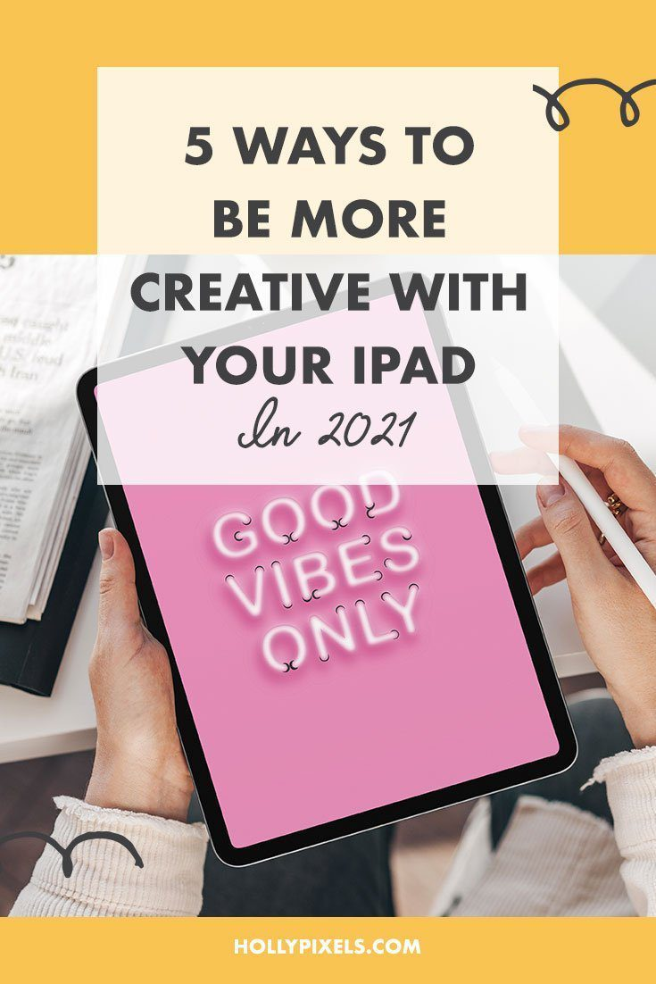 5 Ways to Be Creative with Your iPad in 2021 with Holly Pixels
